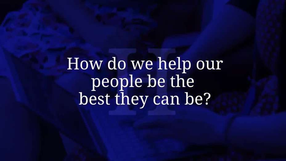 How do we help our people be the best they can be?